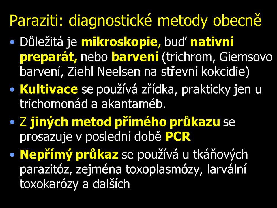 Paraziti: diagnostické metody obecně Důležitá je mikroskopie, buď nativní preparát, nebo barvení (trichrom, Giemsovo barvení, Ziehl Neelsen na střevní kokcidie) Kultivace se používá zřídka, prakticky jen u trichomonád a akantaméb.