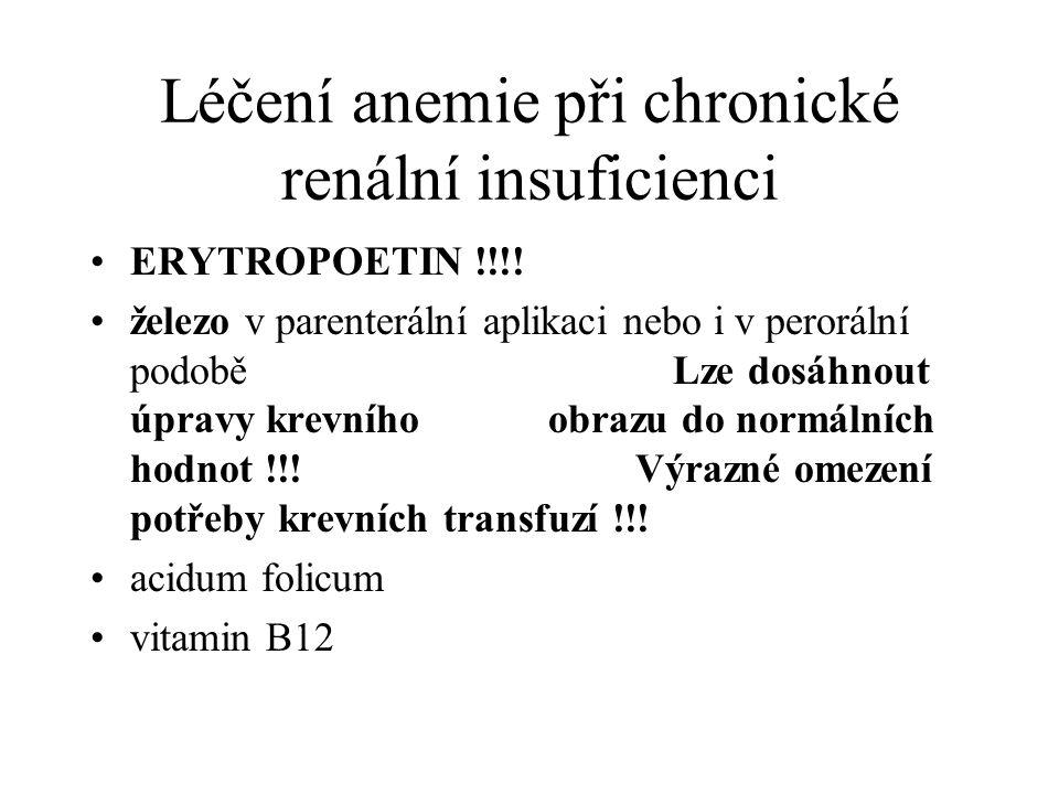 Léčení anemie při chronické renální insuficienci ERYTROPOETIN !!!! železo v parenterální aplikaci nebo i v perorální podobě Lze dosáhnout úpravy krevn