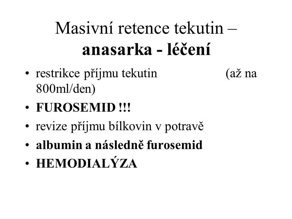 Masivní retence tekutin – anasarka - léčení restrikce příjmu tekutin (až na 800ml/den) FUROSEMID !!! revize příjmu bílkovin v potravě albumin a násled