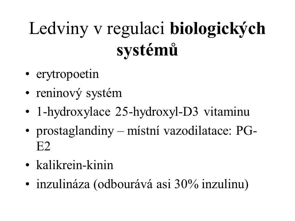 Ledviny v regulaci biologických systémů erytropoetin reninový systém 1-hydroxylace 25-hydroxyl-D3 vitaminu prostaglandiny – místní vazodilatace: PG- E