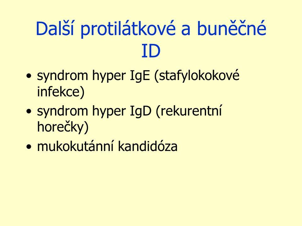 Další protilátkové a buněčné ID syndrom hyper IgE (stafylokokové infekce) syndrom hyper IgD (rekurentní horečky) mukokutánní kandidóza