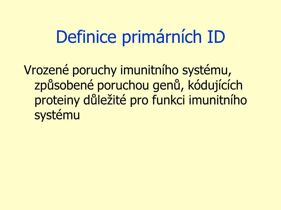 Definice primárních ID Vrozené poruchy imunitního systému, způsobené poruchou genů, kódujících proteiny důležité pro funkci imunitního systému