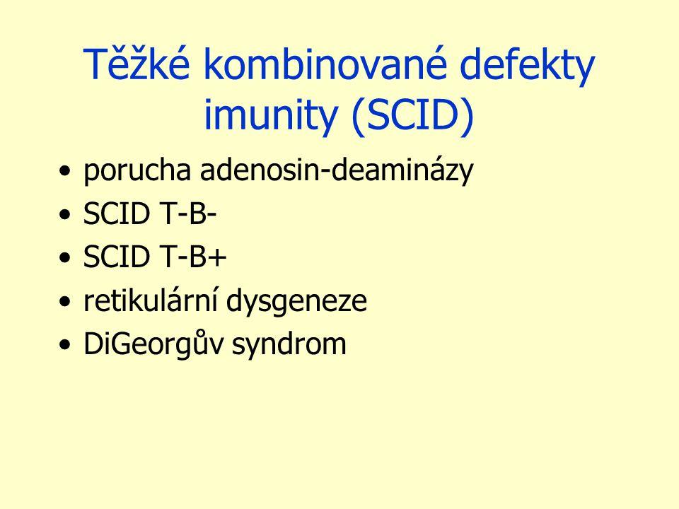 Těžké kombinované defekty imunity (SCID) porucha adenosin-deaminázy SCID T-B- SCID T-B+ retikulární dysgeneze DiGeorgův syndrom