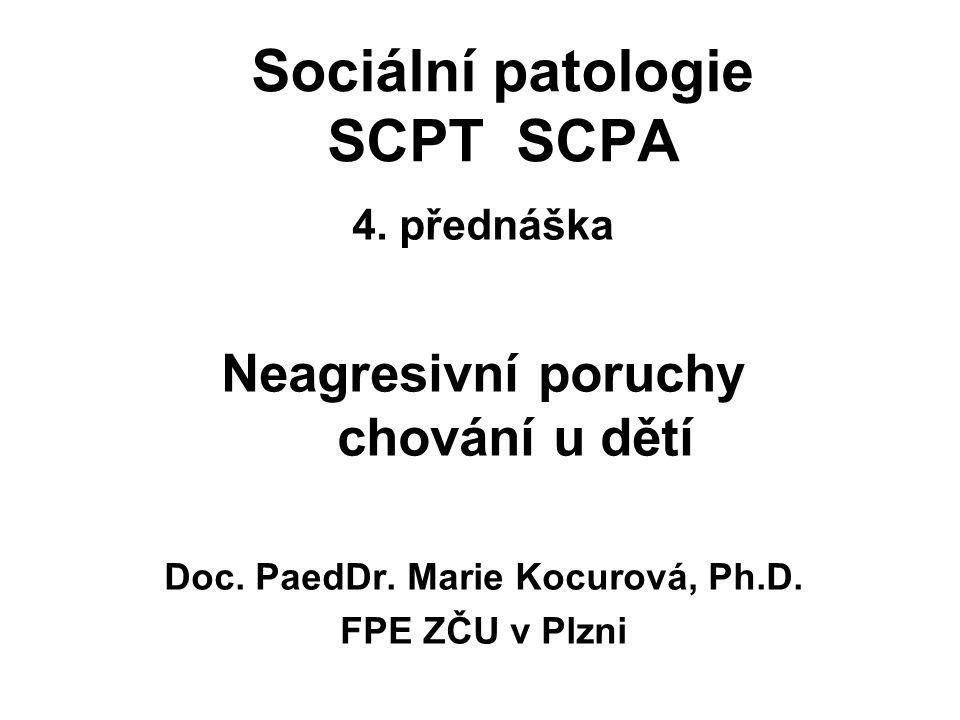 Sociální patologie SCPT SCPA 4. přednáška Neagresivní poruchy chování u dětí Doc. PaedDr. Marie Kocurová, Ph.D. FPE ZČU v Plzni