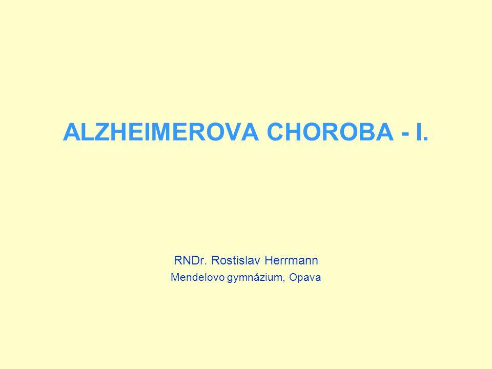ALZHEIMEROVA CHOROBA - I. RNDr. Rostislav Herrmann Mendelovo gymnázium, Opava