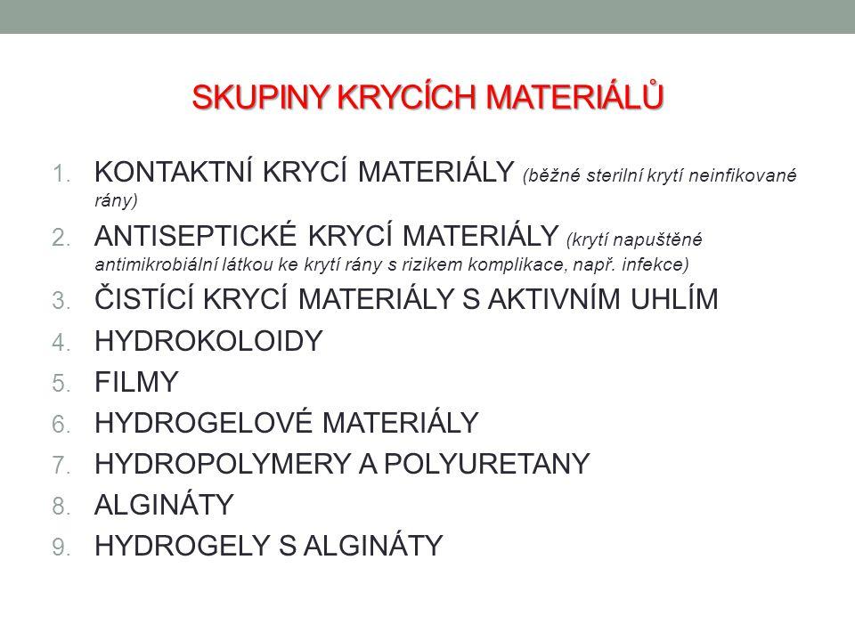 SKUPINY KRYCÍCH MATERIÁLŮ 1. KONTAKTNÍ KRYCÍ MATERIÁLY (běžné sterilní krytí neinfikované rány) 2. ANTISEPTICKÉ KRYCÍ MATERIÁLY (krytí napuštěné antim