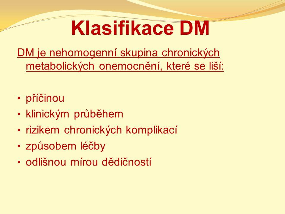 Klasifikace DM DM je nehomogenní skupina chronických metabolických onemocnění, které se liší: příčinou klinickým průběhem rizikem chronických komplika
