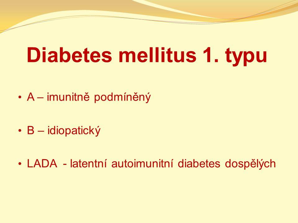 Diabetes mellitus 1. typu A – imunitně podmíněný B – idiopatický LADA - latentní autoimunitní diabetes dospělých