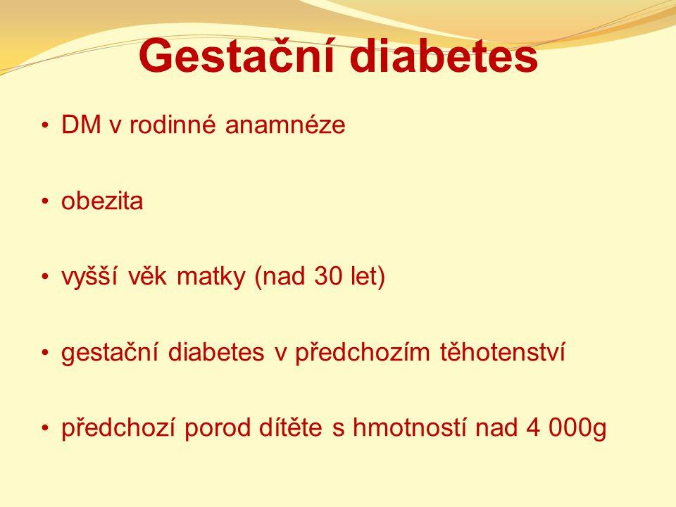 Gestační diabetes DM v rodinné anamnéze obezita vyšší věk matky (nad 30 let) gestační diabetes v předchozím těhotenství předchozí porod dítěte s hmotn