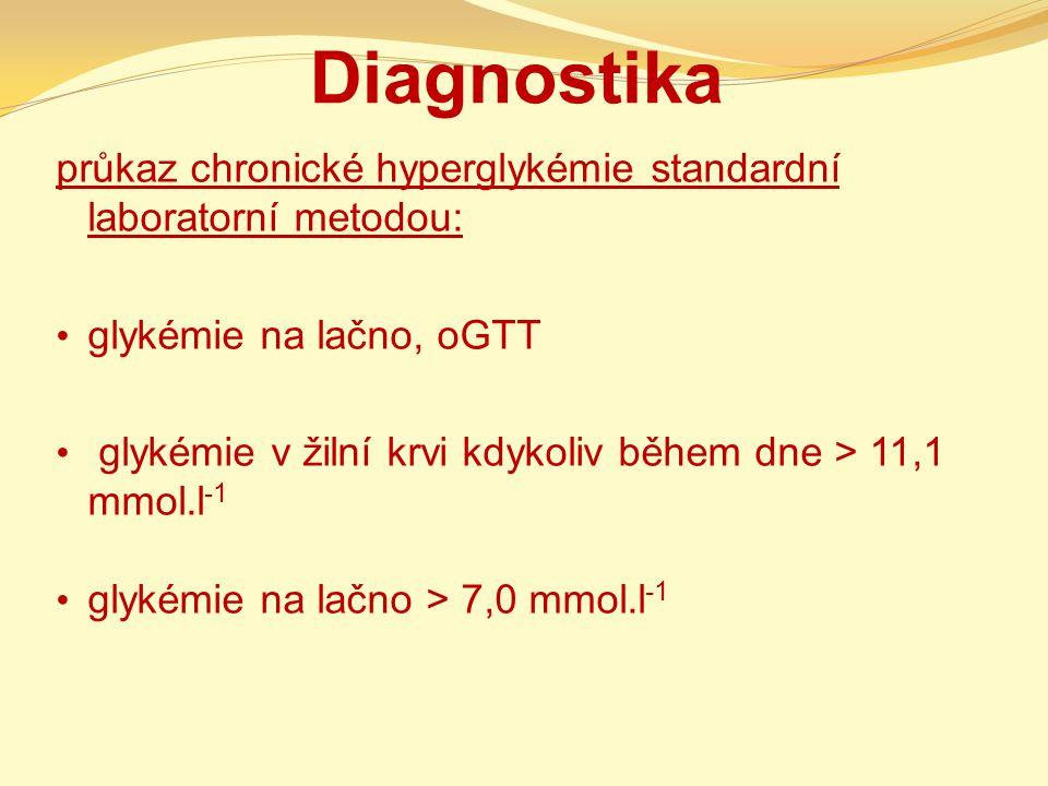 Diagnostika průkaz chronické hyperglykémie standardní laboratorní metodou: glykémie na lačno, oGTT glykémie v žilní krvi kdykoliv během dne > 11,1 mmo