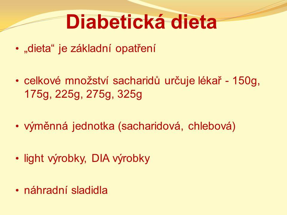 """Diabetická dieta """"dieta"""" je základní opatření celkové množství sacharidů určuje lékař - 150g, 175g, 225g, 275g, 325g výměnná jednotka (sacharidová, ch"""