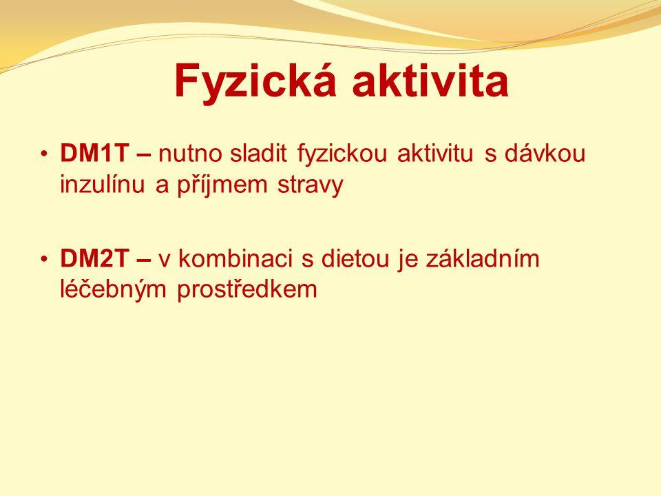 Fyzická aktivita DM1T – nutno sladit fyzickou aktivitu s dávkou inzulínu a příjmem stravy DM2T – v kombinaci s dietou je základním léčebným prostředke