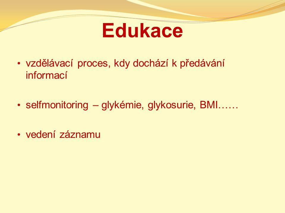 Edukace vzdělávací proces, kdy dochází k předávání informací selfmonitoring – glykémie, glykosurie, BMI…… vedení záznamu