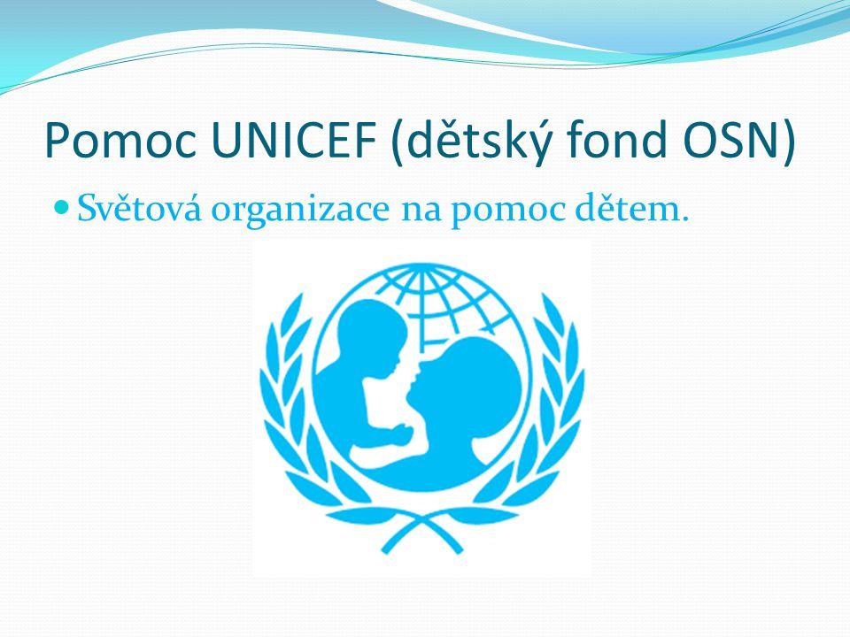Pomoc UNICEF (dětský fond OSN) Světová organizace na pomoc dětem.