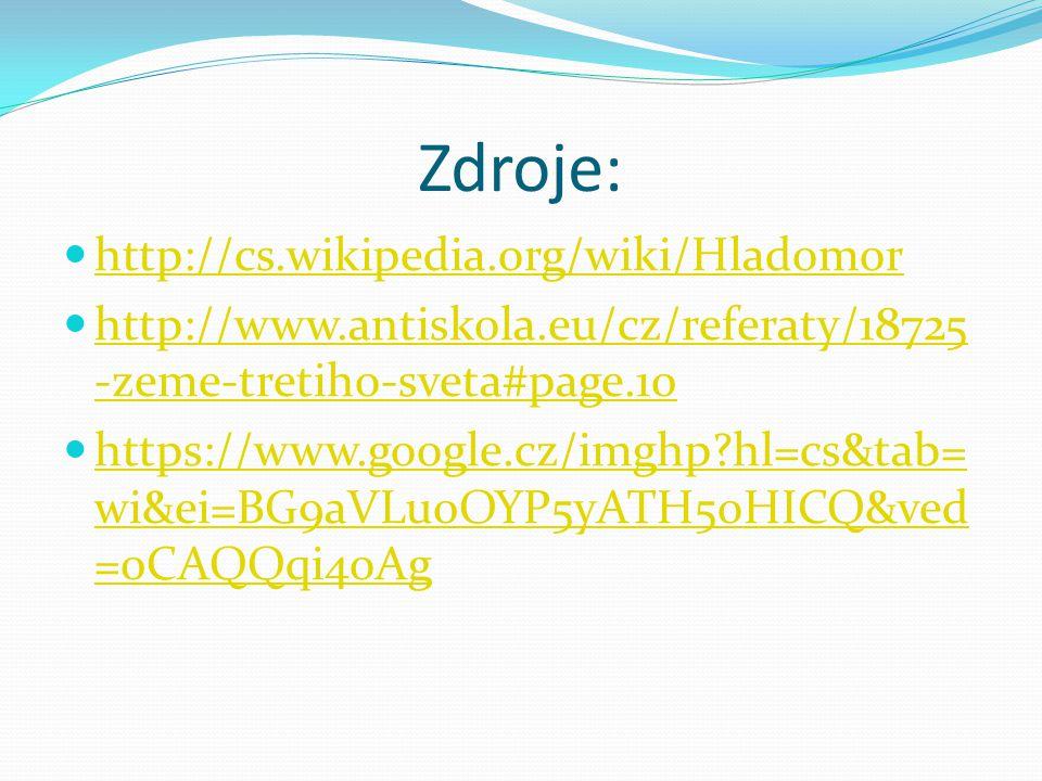 Zdroje: http://cs.wikipedia.org/wiki/Hladomor http://www.antiskola.eu/cz/referaty/18725 -zeme-tretiho-sveta#page.10 http://www.antiskola.eu/cz/referat