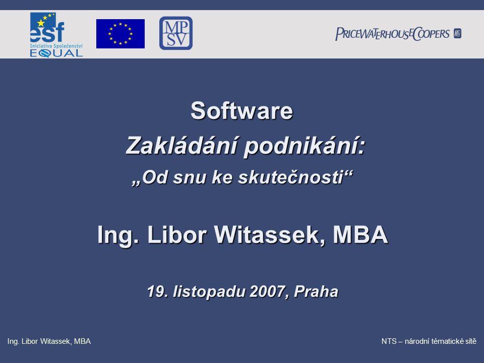 """PricewaterhouseCoopers Date NTS – národní tématické sítě Ing. Libor Witassek, MBA Software Zakládání podnikání: Zakládání podnikání: """"Od snu ke skuteč"""
