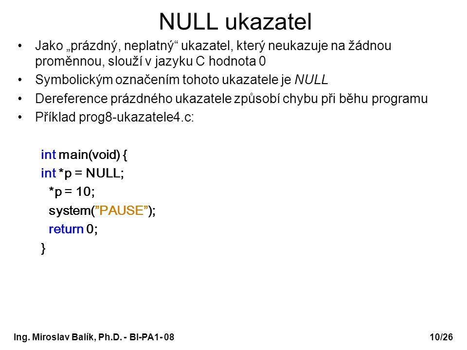 """Ing. Miroslav Balík, Ph.D. - BI-PA1- 08 NULL ukazatel Jako """"prázdný, neplatný"""" ukazatel, který neukazuje na žádnou proměnnou, slouží v jazyku C hodnot"""