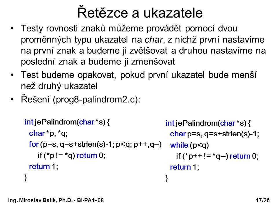 Ing. Miroslav Balík, Ph.D. - BI-PA1- 08 Řetězce a ukazatele Testy rovnosti znaků můžeme provádět pomocí dvou proměnných typu ukazatel na char, z nichž