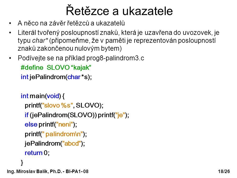 Ing. Miroslav Balík, Ph.D. - BI-PA1- 08 Řetězce a ukazatele A něco na závěr řetězců a ukazatelů Literál tvořený posloupností znaků, která je uzavřena