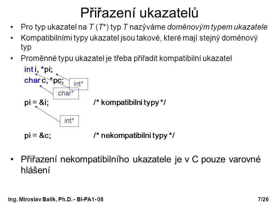Ing. Miroslav Balík, Ph.D. - BI-PA1- 08 Přiřazení ukazatelů Pro typ ukazatel na T (T*) typ T nazýváme doménovým typem ukazatele Kompatibilními typy uk