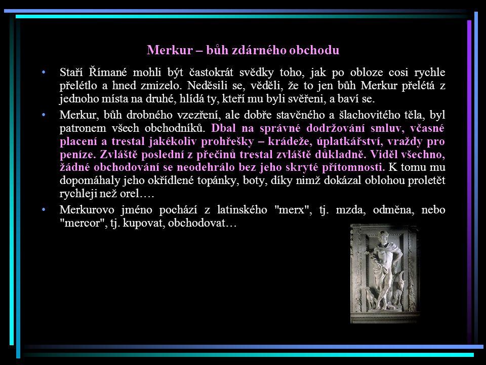 Merkur – bůh zdárného obchodu Staří Římané mohli být častokrát svědky toho, jak po obloze cosi rychle přelétlo a hned zmizelo. Neděsili se, věděli, že