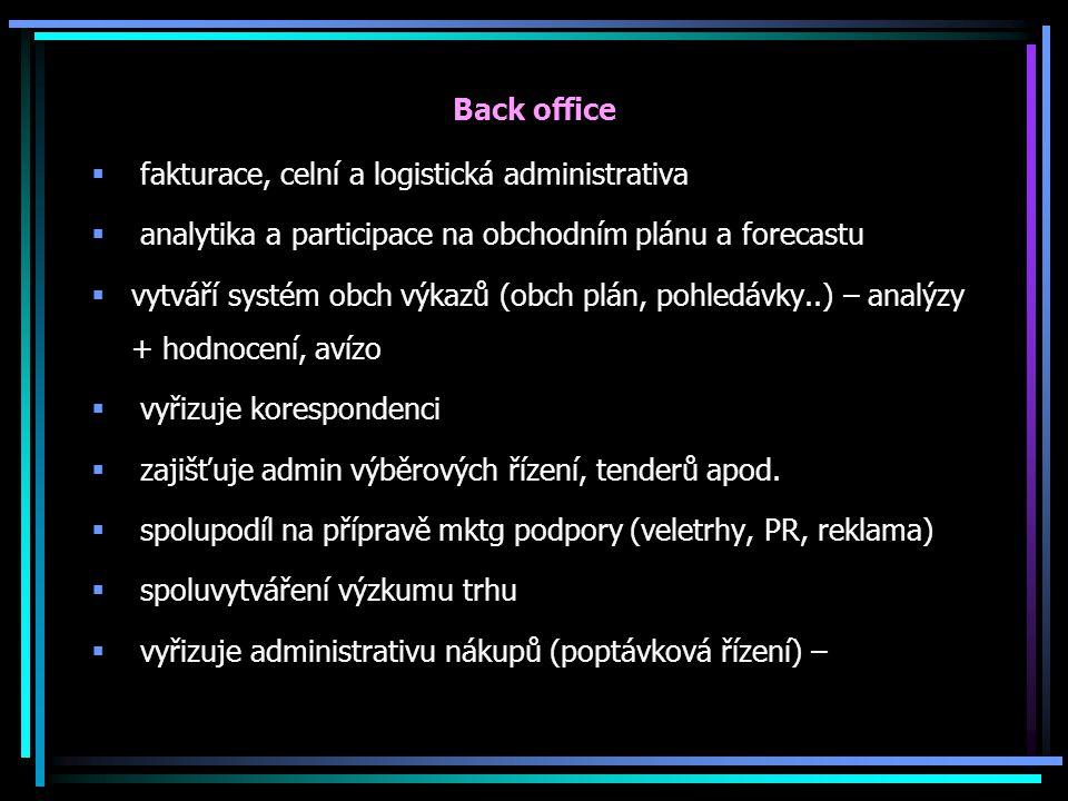 Back office  fakturace, celní a logistická administrativa  analytika a participace na obchodním plánu a forecastu  vytváří systém obch výkazů (obch