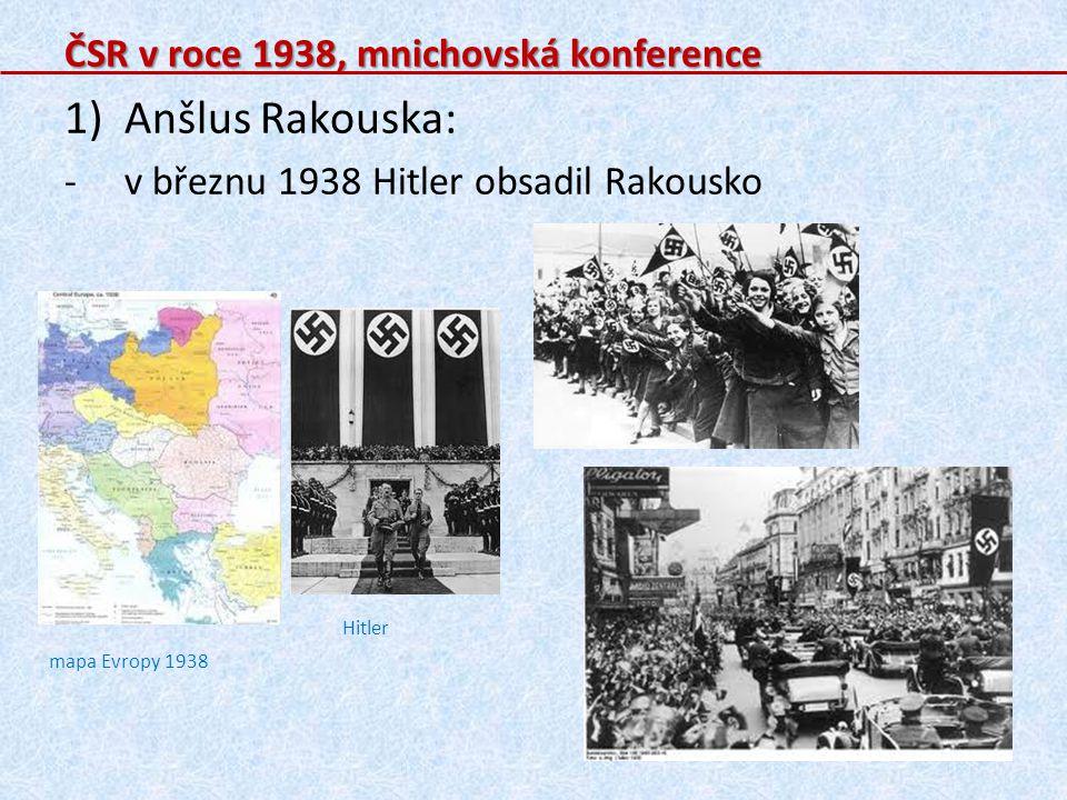 ČSR v roce 1938, mnichovská konference 1)Anšlus Rakouska: -v březnu 1938 Hitler obsadil Rakousko mapa Evropy 1938 Hitler