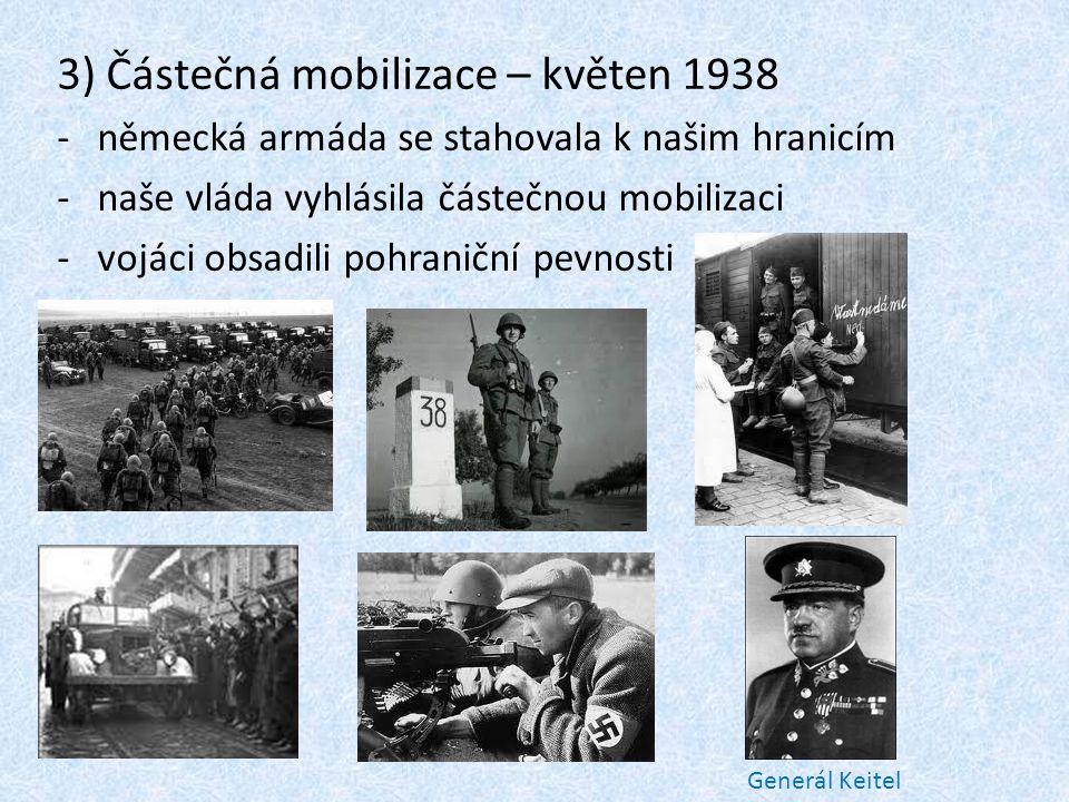 3) Částečná mobilizace – květen 1938 -německá armáda se stahovala k našim hranicím -naše vláda vyhlásila částečnou mobilizaci -vojáci obsadili pohraniční pevnosti Generál Keitel