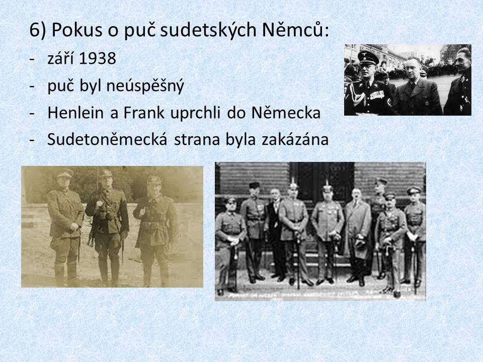 6) Pokus o puč sudetských Němců: -září 1938 -puč byl neúspěšný -Henlein a Frank uprchli do Německa -Sudetoněmecká strana byla zakázána