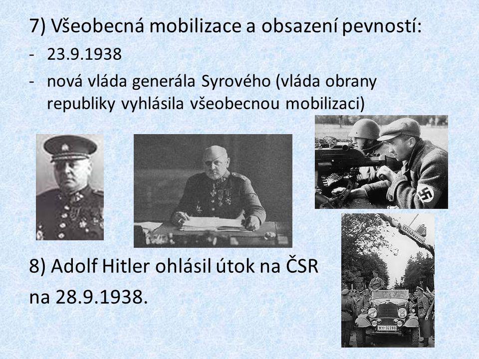 7) Všeobecná mobilizace a obsazení pevností: -23.9.1938 -nová vláda generála Syrového (vláda obrany republiky vyhlásila všeobecnou mobilizaci) 8) Adolf Hitler ohlásil útok na ČSR na 28.9.1938.