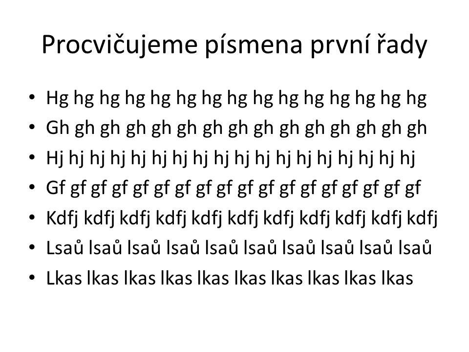Procvičujeme písmena první řady Hg hg hg hg hg hg hg hg hg hg hg hg hg hg hg Gh gh gh gh gh gh gh gh gh gh gh gh gh gh gh Hj hj hj hj hj hj hj hj hj h