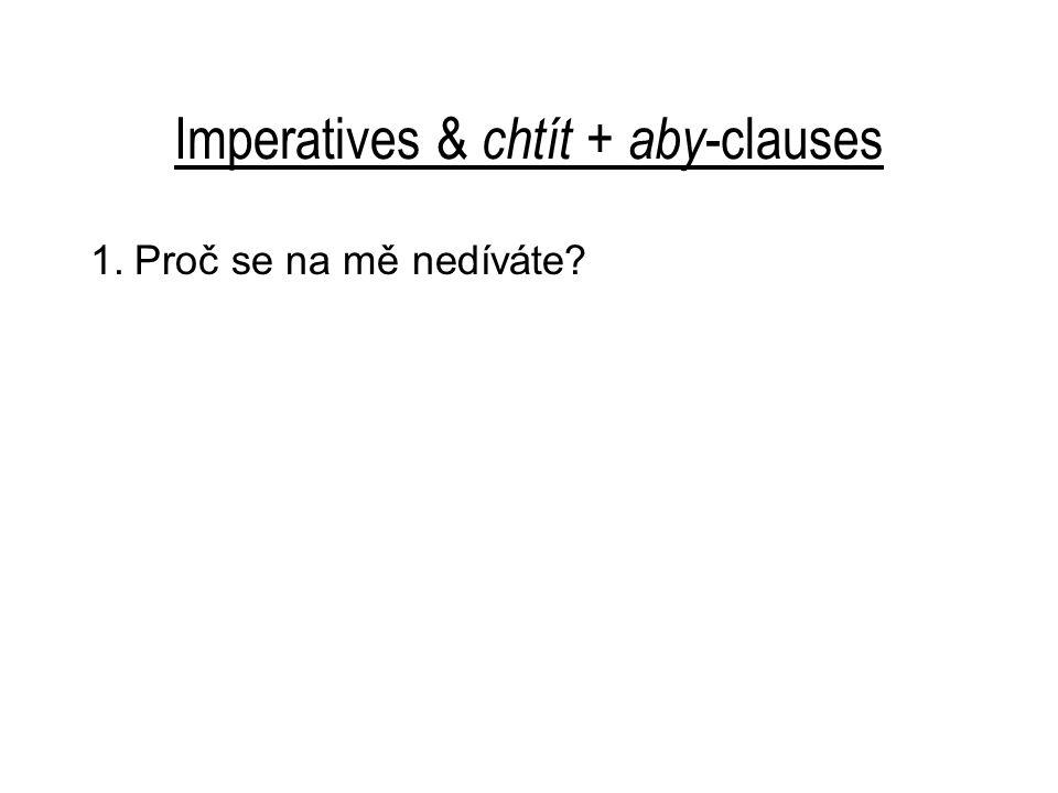 Imperatives & chtít + aby -clauses 1. Proč se na mě nedíváte?