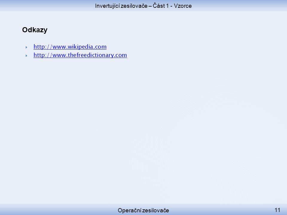 Operační zesilovače Invertující zesilovače – Část 1 - Vzorce Odkazy  http://www.wikipedia.com http://www.wikipedia.com  http://www.thefreedictionary.com http://www.thefreedictionary.com 11