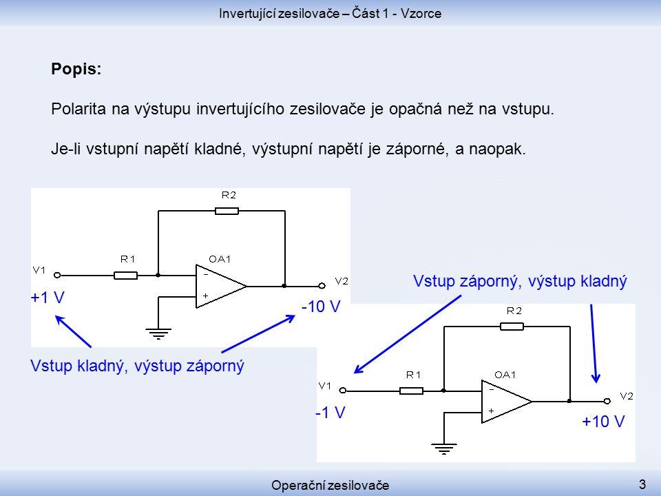-1 V +10 V Popis: Polarita na výstupu invertujícího zesilovače je opačná než na vstupu.