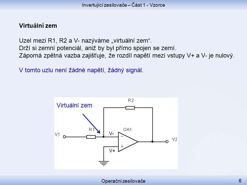 """Virtuální zem Uzel mezi R1, R2 a V- nazýváme """"virtuální zem ."""