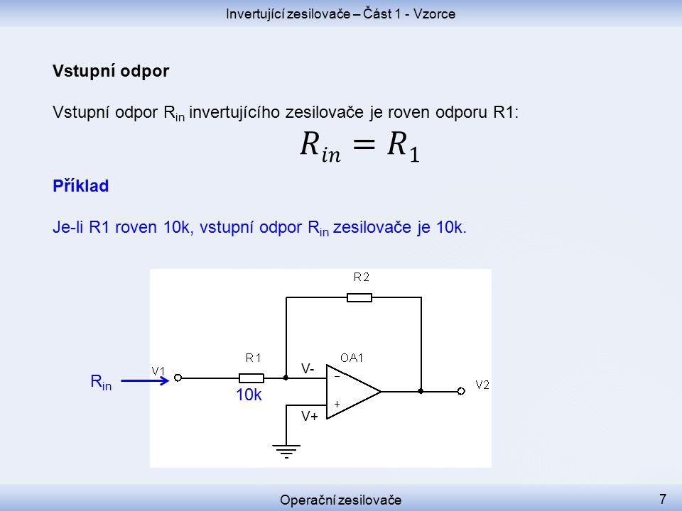 Operační zesilovače Invertující zesilovače – Část 1 - Vzorce V+ V- R in 10k 7