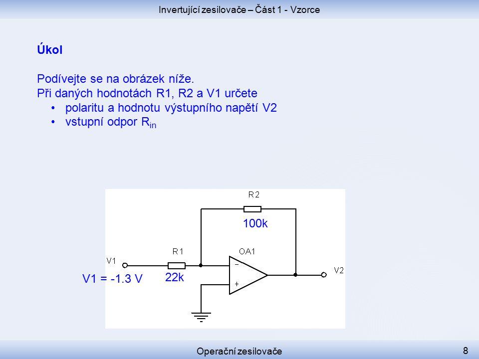 Operační zesilovače Invertující zesilovače – Část 1 - Vzorce 22k 100k V1 = -1.3 V 9 V2 = +5.91 V