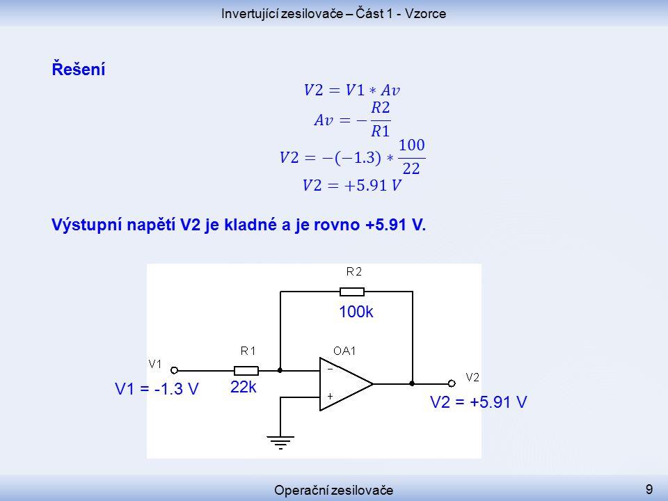 Operační zesilovače Invertující zesilovače – Část 1 - Vzorce 22k 100k V1 = -1.3 V 10 R in = 22k V2 = +5.91 V