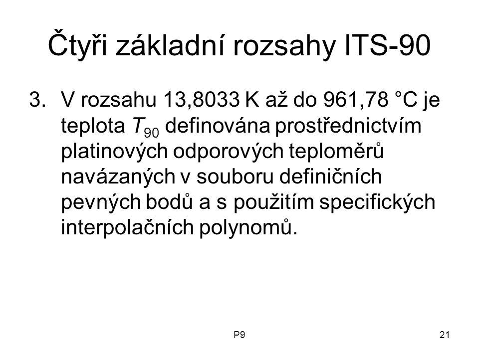 P921 Čtyři základní rozsahy ITS-90 3.V rozsahu 13,8033 K až do 961,78 °C je teplota T 90 definována prostřednictvím platinových odporových teploměrů n
