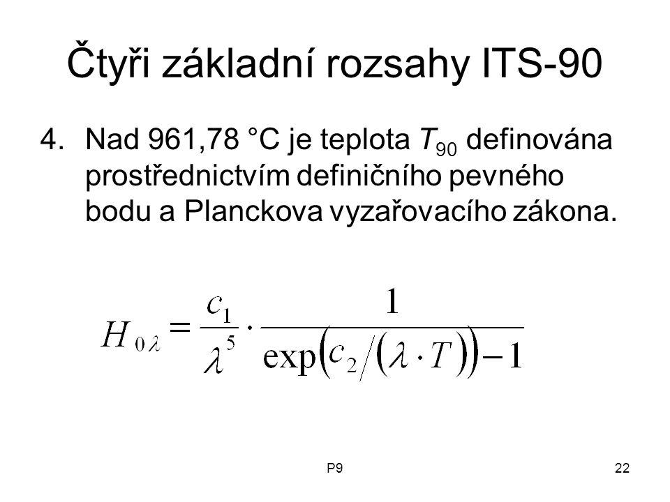 P922 Čtyři základní rozsahy ITS-90 4.Nad 961,78 °C je teplota T 90 definována prostřednictvím definičního pevného bodu a Planckova vyzařovacího zákona