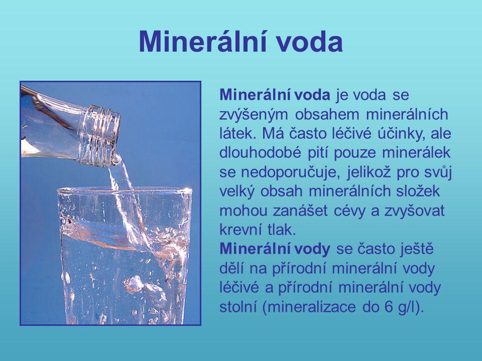 Minerální voda Minerální voda je voda se zvýšeným obsahem minerálních látek.