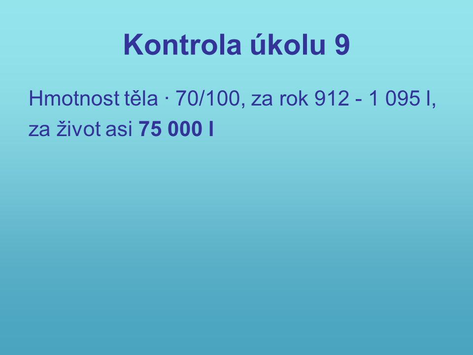 Kontrola úkolu 9 Hmotnost těla · 70/100, za rok 912 - 1 095 l, za život asi 75 000 l