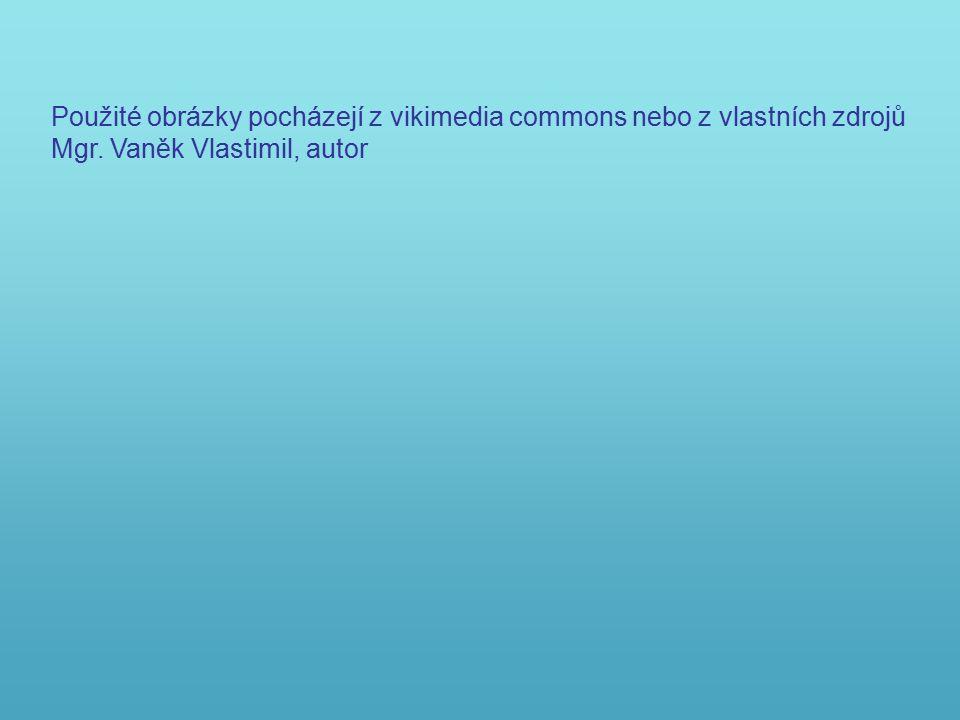 Použité obrázky pocházejí z vikimedia commons nebo z vlastních zdrojů Mgr. Vaněk Vlastimil, autor