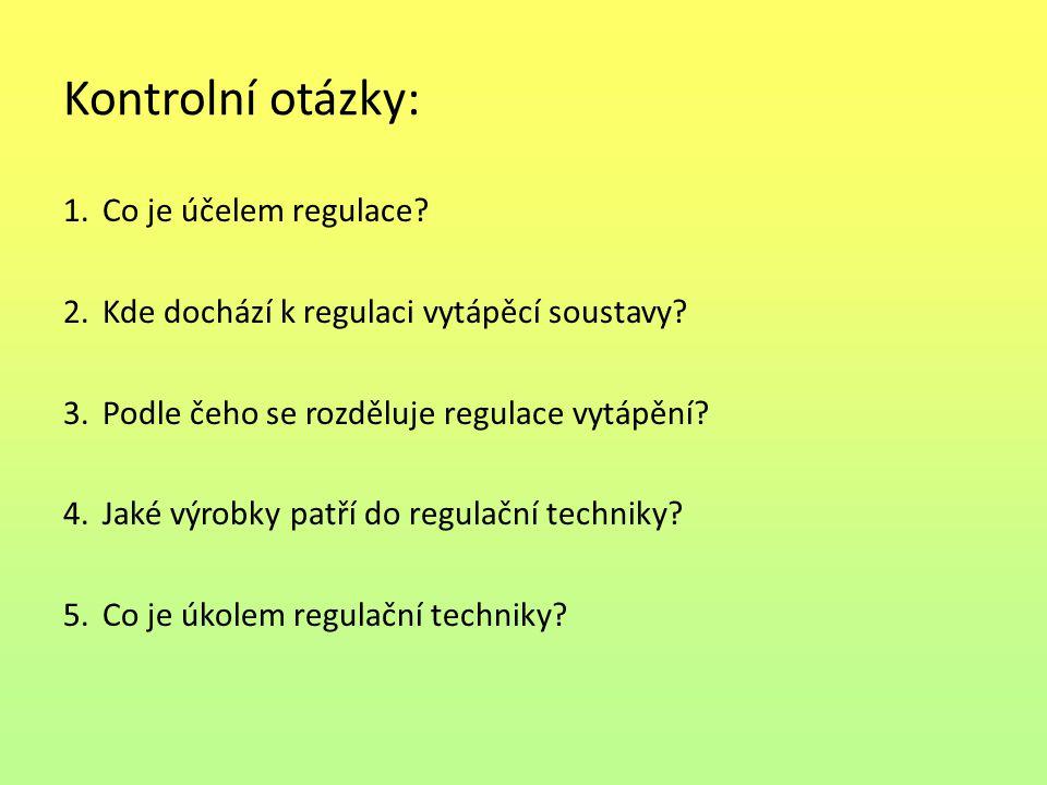 Kontrolní otázky: 1.Co je účelem regulace. 2.Kde dochází k regulaci vytápěcí soustavy.