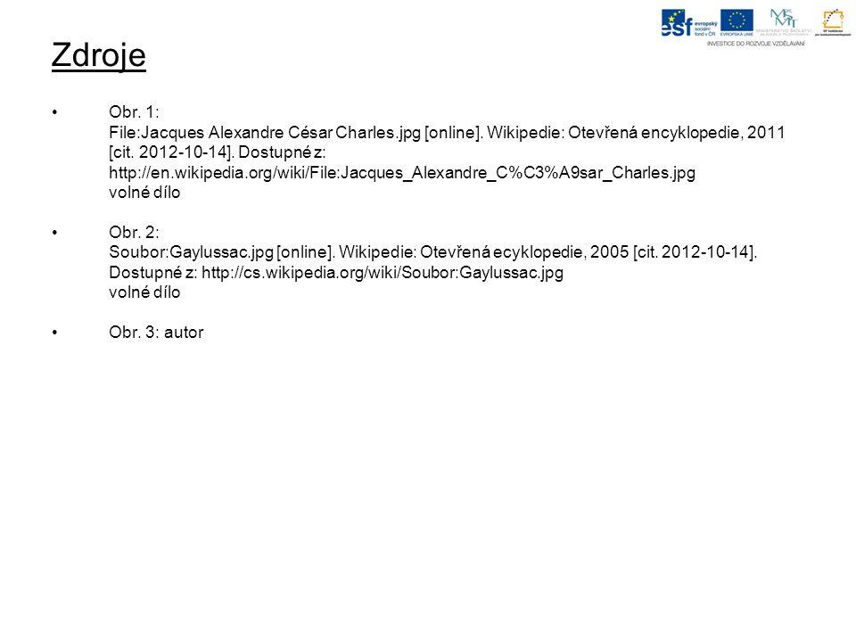 Zdroje Obr. 1: File:Jacques Alexandre César Charles.jpg [online]. Wikipedie: Otevřená encyklopedie, 2011 [cit. 2012-10-14]. Dostupné z: http://en.wiki
