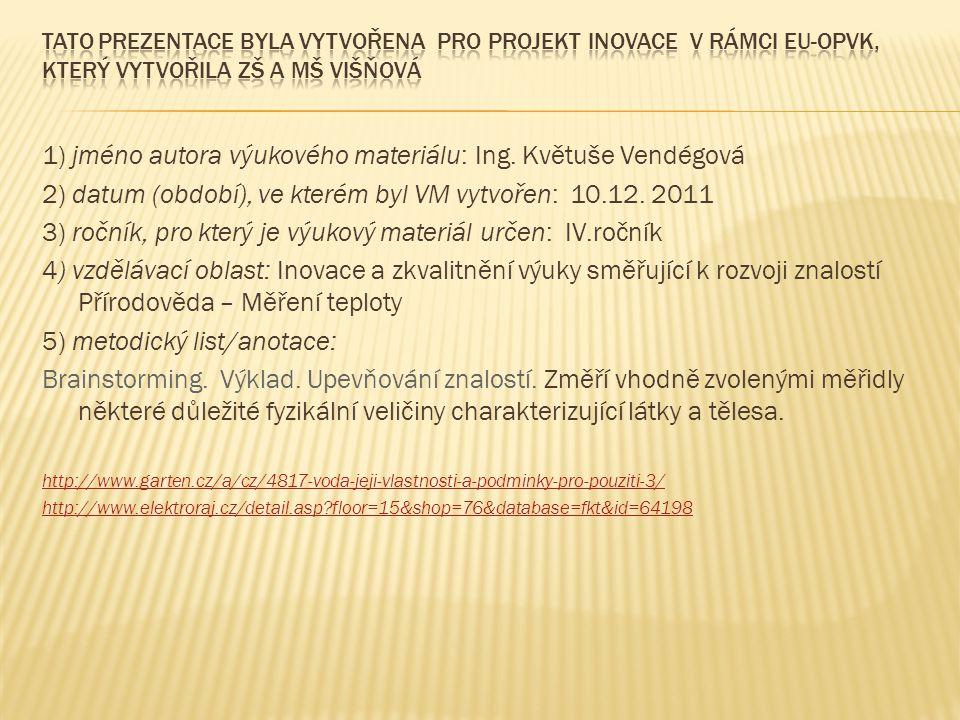 1) jméno autora výukového materiálu: Ing. Květuše Vendégová 2) datum (období), ve kterém byl VM vytvořen: 10.12. 2011 3) ročník, pro který je výukový