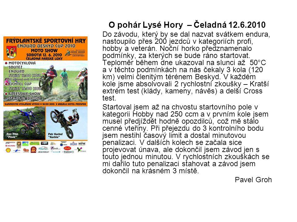 O pohár Lysé Hory – Čeladná 12.6.2010 Do závodu, který by se dal nazvat svátkem endura, nastoupilo přes 200 jezdců v kategoriích profi, hobby a veterán.