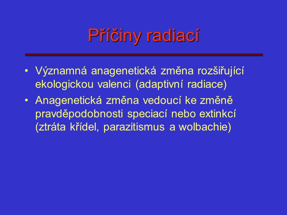 Příčiny radiací Významná anagenetická změna rozšiřující ekologickou valenci (adaptivní radiace) Anagenetická změna vedoucí ke změně pravděpodobnosti s
