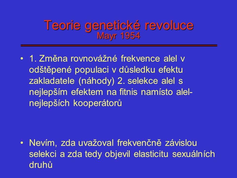 Teorie genetické revoluce Mayr 1954 1. Změna rovnovážné frekvence alel v odštěpené populaci v důsledku efektu zakladatele (náhody) 2. selekce alel s n