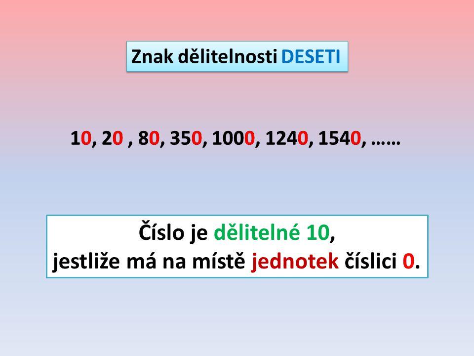 Znak dělitelnosti PĚTI 5, 10, 15, 20, 25, 30, 35, 40, 45, 50, 55 … Číslo je dělitelné 5, jestliže má na místě jednotek číslici 0 nebo 5.